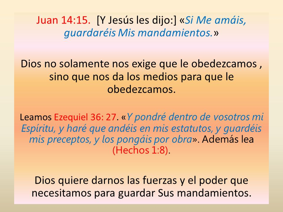 Juan 14:15. [Y Jesús les dijo:] «Si Me amáis, guardaréis Mis mandamientos.»
